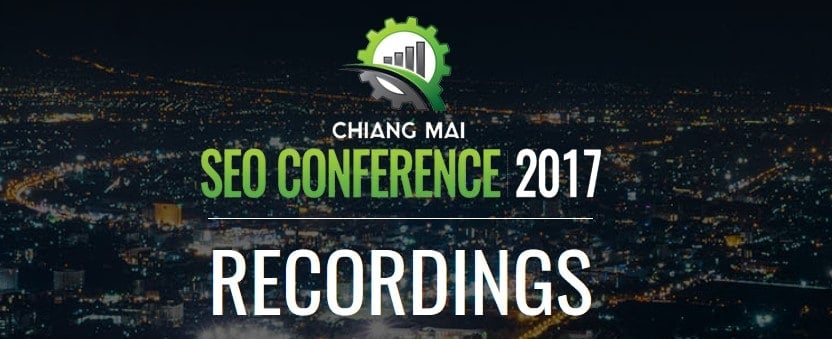 Chiang Mai SEO Conference 2017 Recordings